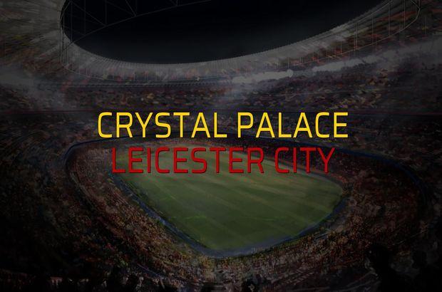 Crystal Palace - Leicester City karşılaşma önü
