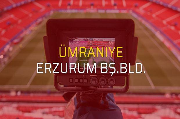 Ümraniye - Erzurum Bş.Bld. sahaya çıkıyor