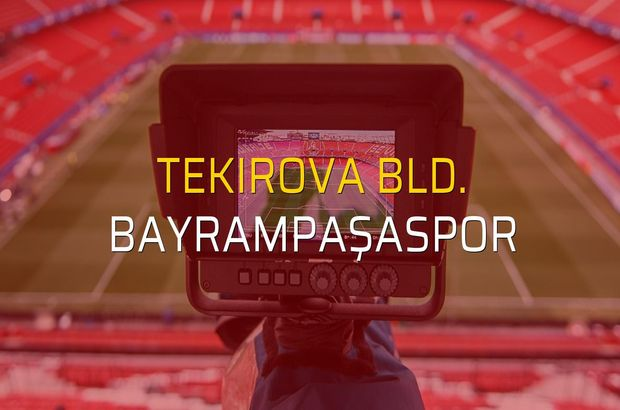 Tekirova Bld. - Bayrampaşaspor maçı öncesi rakamlar