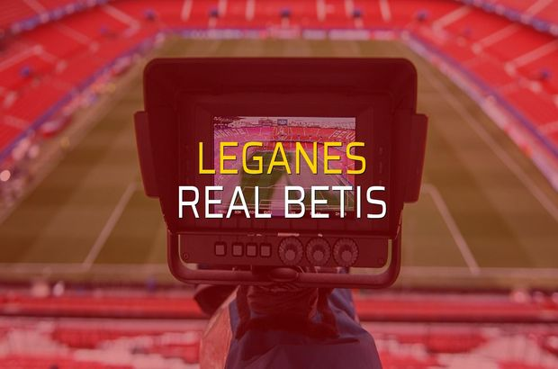 Leganes - Real Betis sahaya çıkıyor