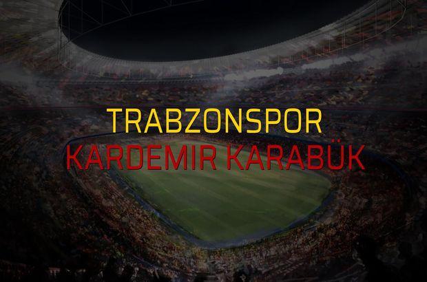 Trabzonspor - Kardemir Karabük maçı ne zaman?
