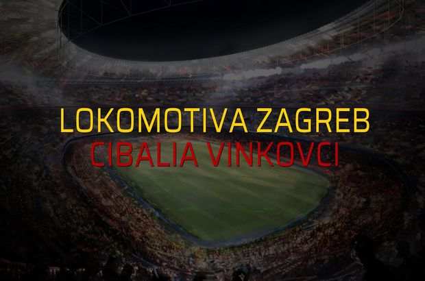 Lokomotiva Zagreb - Cibalia Vinkovci rakamlar