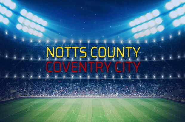 Notts County - Coventry City maçı istatistikleri
