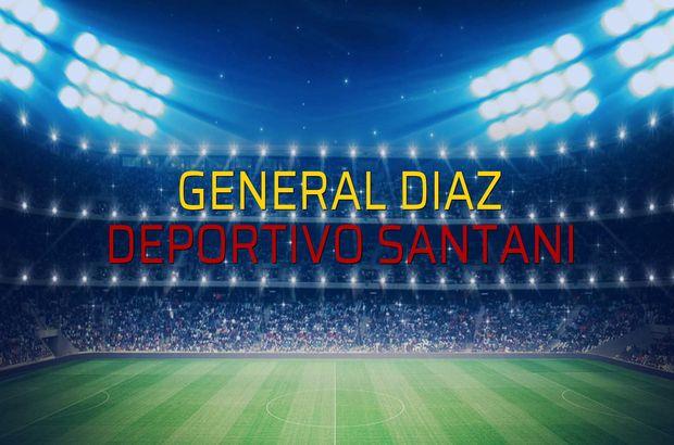 General Diaz - Deportivo Santani maçı öncesi rakamlar
