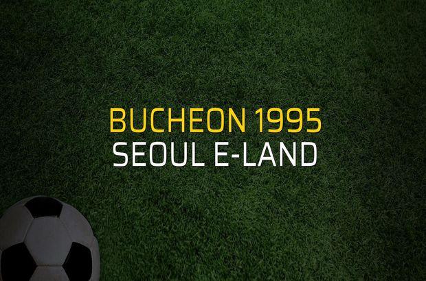 Bucheon 1995 - Seoul E-Land maçı ne zaman?