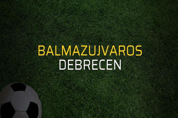 Balmazujvaros - Debrecen karşılaşma önü