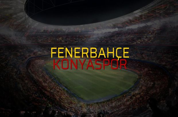Fenerbahçe - Konyaspor sahaya çıkıyor