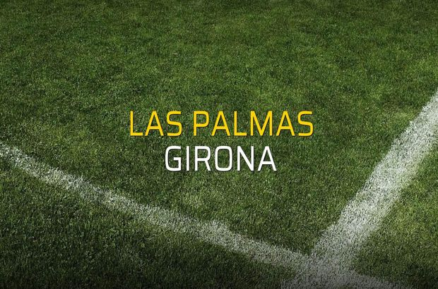 Las Palmas - Girona maçı rakamları