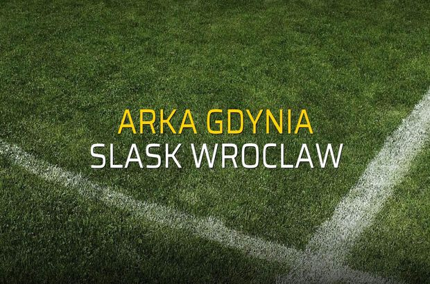 Arka Gdynia - Slask Wroclaw rakamlar