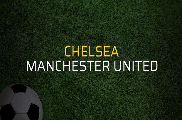 Chelsea - Manchester United karşılaşma önü