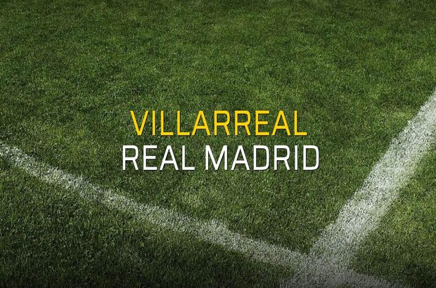 Villarreal - Real Madrid maç önü