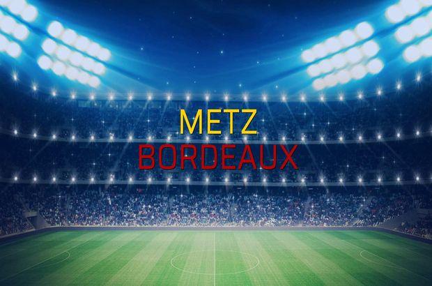 Metz - Bordeaux maçı öncesi rakamlar