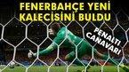 Fenerbahçe kalecisini buldu