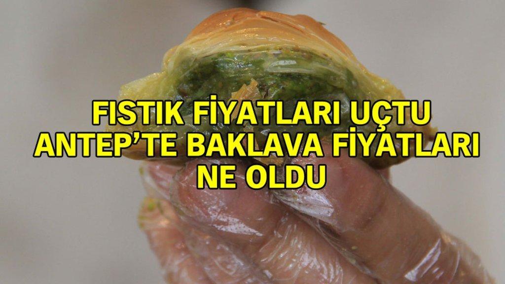 Fıstık fiyatı uçtu, Gaziantep'te baklava fiyatı ne oldu
