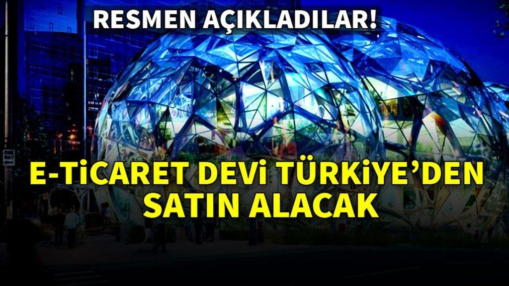 Resmen açıkladılar! E-Ticaret devi Türkiye'den satın alacak