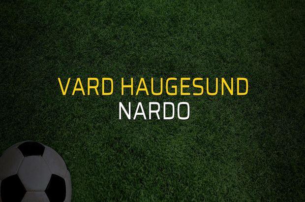 Vard Haugesund - Nardo maç önü