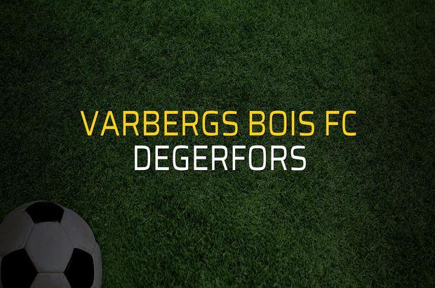 Varbergs BoIS FC - Degerfors maçı öncesi rakamlar