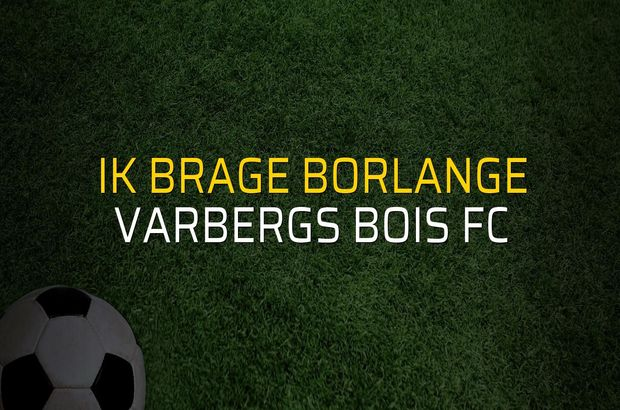 IK Brage Borlange - Varbergs BoIS FC maçı istatistikleri