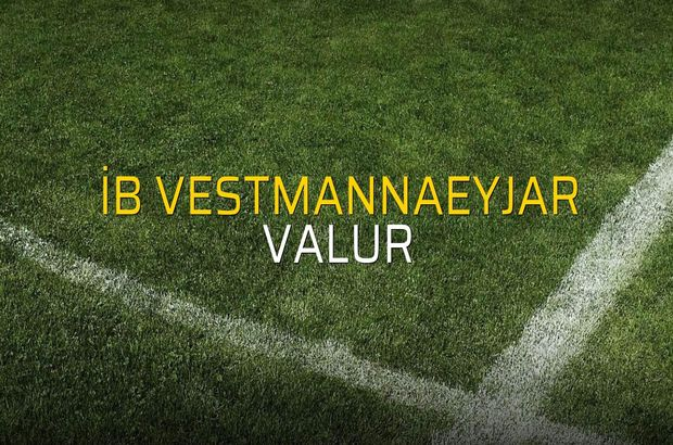 İB Vestmannaeyjar - Valur sahaya çıkıyor