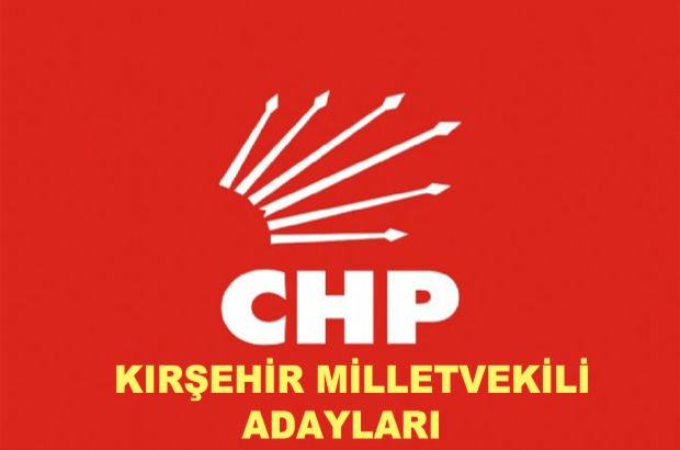 Kırşehir CHP milletvekili aday listesi! CHP'nin milletvekili adayları