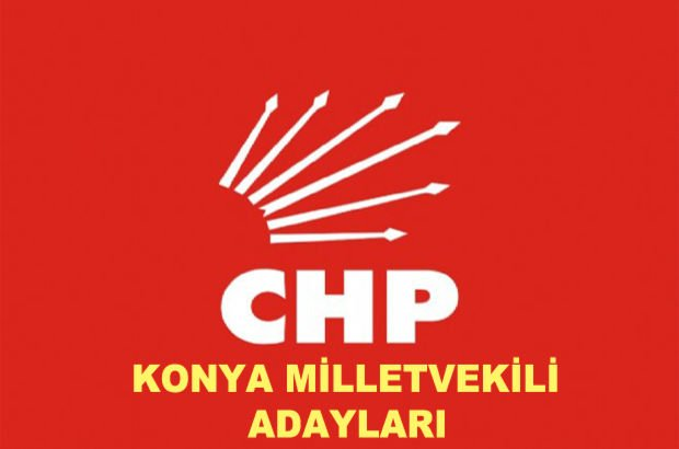 Konya CHP milletvekili aday listesi! CHP'nin milletvekili adayları