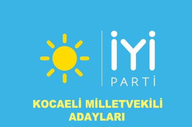 Kocaeli İYİ Parti milletvekili aday listesi! İYİ Parti'nin milletvekili adayları