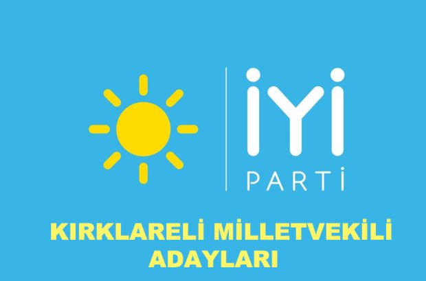Kırklareli İYİ Parti milletvekili aday listesi! İYİ Parti'nin milletvekili adayları