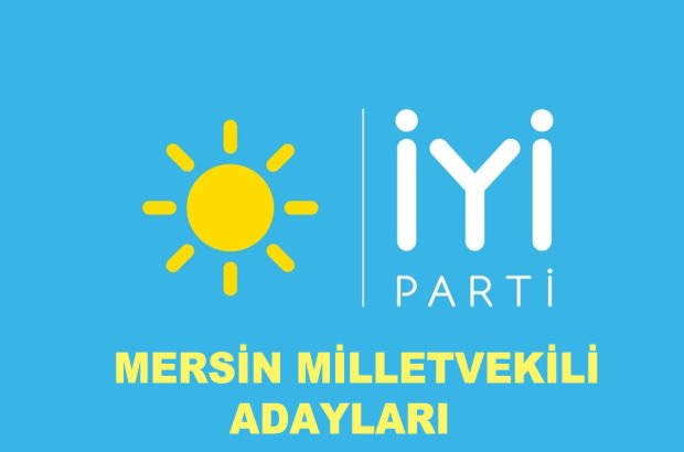 Mersin İYİ Parti milletvekili aday listesi! İYİ Parti'nin milletvekili adayları