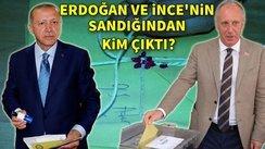 Erdoğan ve İnce'nin sandığından kim çıktı?