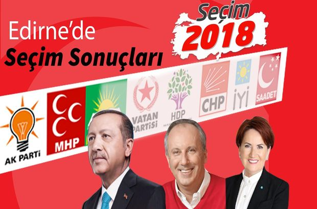 24 Haziran Edirne Cumhurbaşkanı ve genel seçim sonuçları