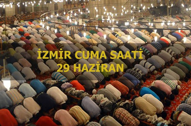 İzmir Cuma saati: İzmir'de Cuma namazı saat kaçta? 29 Haziran Cuma vakti