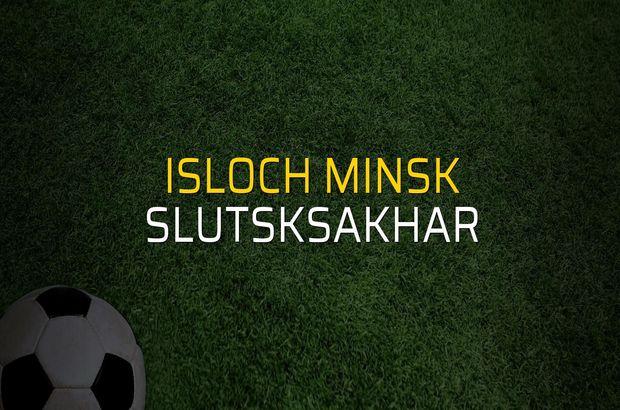 Isloch Minsk - Slutsksakhar maçı rakamları