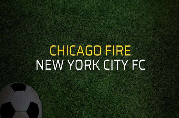 Chicago Fire - New York City FC karşılaşma önü