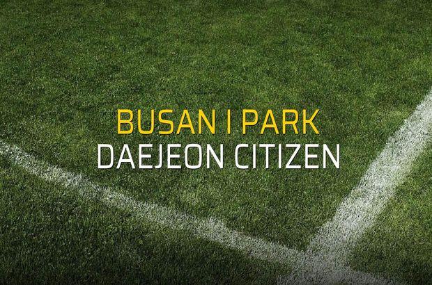 Busan I Park - Daejeon Citizen maçı heyecanı