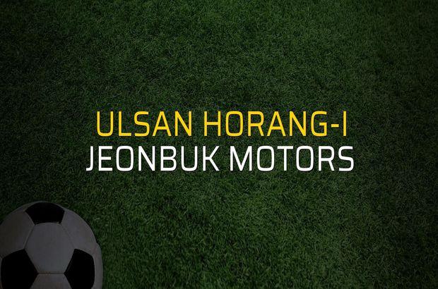 Ulsan Horang-i - Jeonbuk Motors düellosu