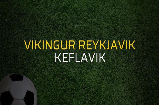 Vikingur Reykjavik - Keflavik maçı öncesi rakamlar