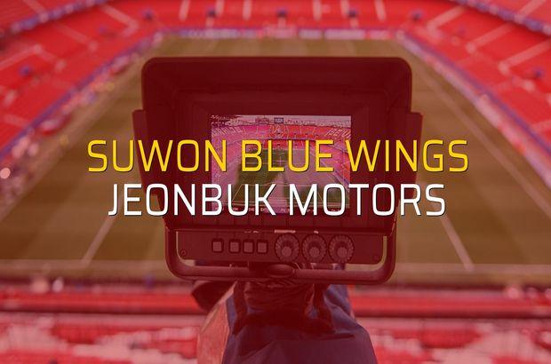 Suwon Blue Wings - Jeonbuk Motors maçı ne zaman?