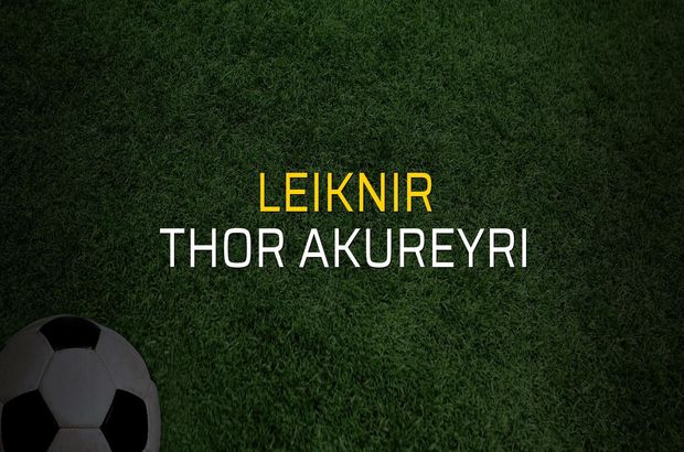 Leiknir - Thor Akureyri maçı istatistikleri