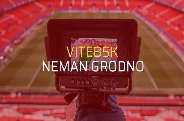 Vitebsk - Neman Grodno maçı ne zaman?