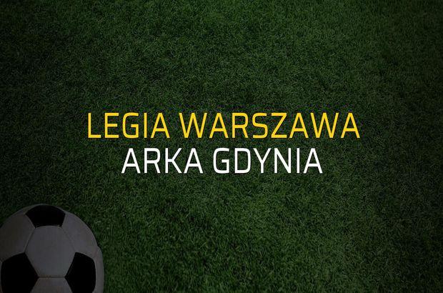 Legia Warszawa - Arka Gdynia maçı öncesi rakamlar