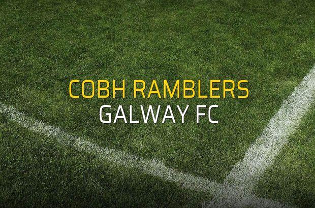 Cobh Ramblers - Galway FC karşılaşma önü