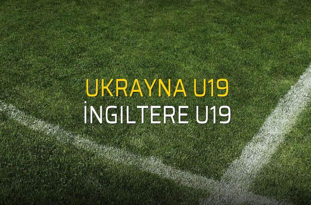 Ukrayna U19 - İngiltere U19 rakamlar