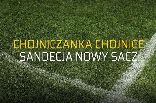 Chojniczanka Chojnice - Sandecja Nowy Sacz maçı ne zaman?