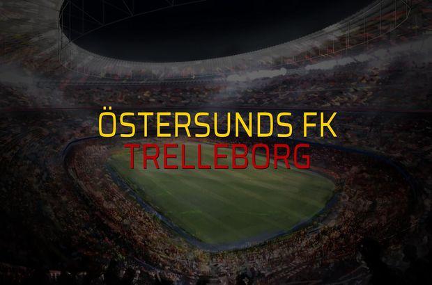 Östersunds FK - Trelleborg maçı istatistikleri