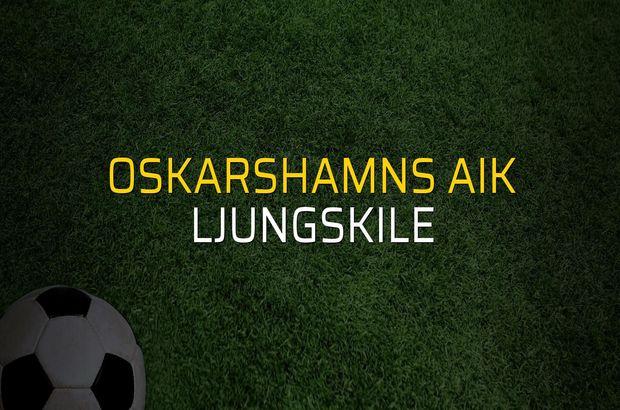 Oskarshamns AIK - Ljungskile karşılaşma önü