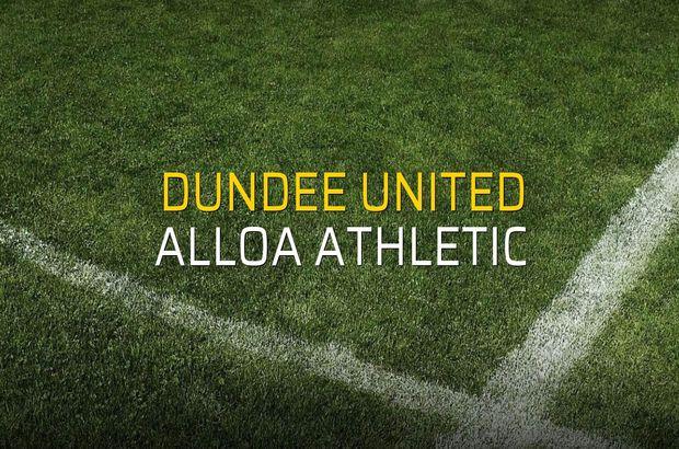Dundee United - Alloa Athletic düellosu