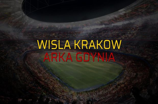 Wisla Krakow - Arka Gdynia maçı ne zaman?