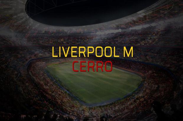 Liverpool M - Cerro maçı rakamları