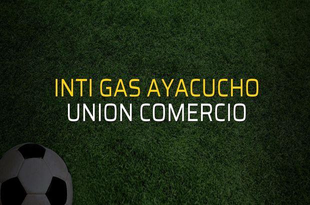 Inti Gas Ayacucho - Union Comercio maçı rakamları