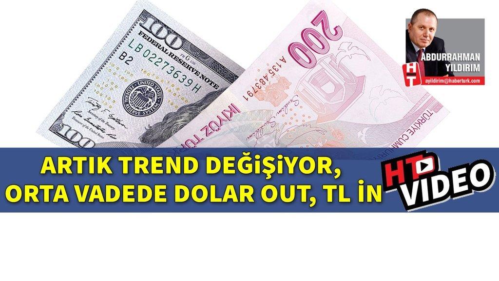 Artık trend değişiyor, orta vadede dolar out, TL in
